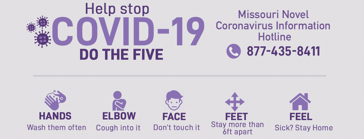 Help stop COVID-19 - Do the FIVE - Missouri Novel Coronavirus Information Hotline 877-435-8411